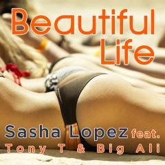 Sasha Lopez feat Tony T & Big Ali – Beautiful life (Extended version)